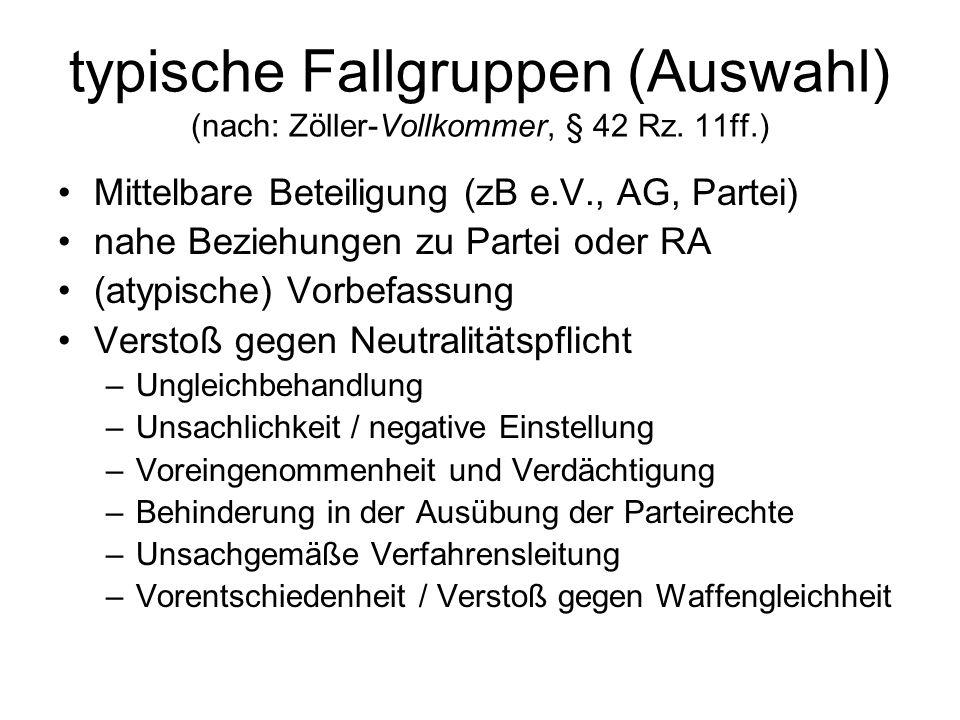 typische Fallgruppen (Auswahl) (nach: Zöller-Vollkommer, § 42 Rz. 11ff.) Mittelbare Beteiligung (zB e.V., AG, Partei) nahe Beziehungen zu Partei oder