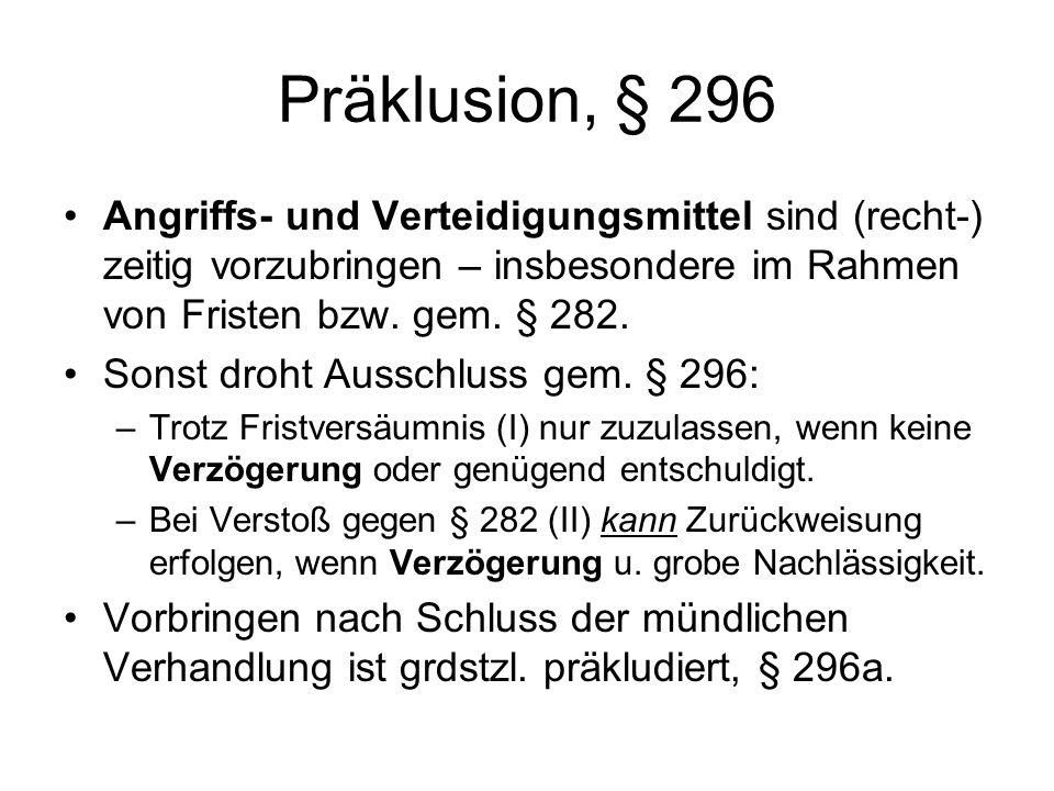 Präklusion, § 296 Angriffs- und Verteidigungsmittel sind (recht-) zeitig vorzubringen – insbesondere im Rahmen von Fristen bzw. gem. § 282. Sonst droh