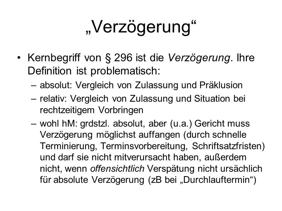 """""""Verzögerung"""" Kernbegriff von § 296 ist die Verzögerung. Ihre Definition ist problematisch: –absolut: Vergleich von Zulassung und Präklusion –relativ:"""