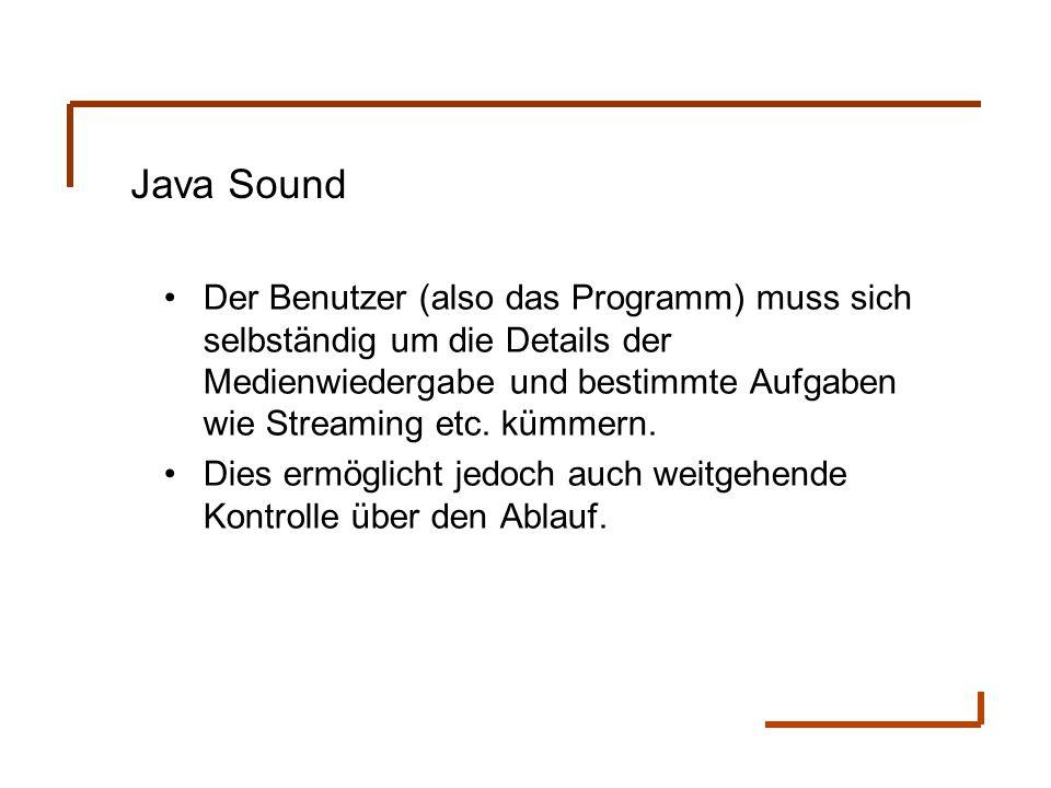 Java Sound Der Benutzer (also das Programm) muss sich selbständig um die Details der Medienwiedergabe und bestimmte Aufgaben wie Streaming etc. kümmer