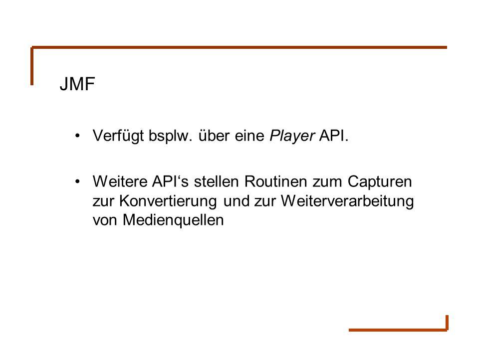 JMF Verfügt bsplw. über eine Player API. Weitere API's stellen Routinen zum Capturen zur Konvertierung und zur Weiterverarbeitung von Medienquellen