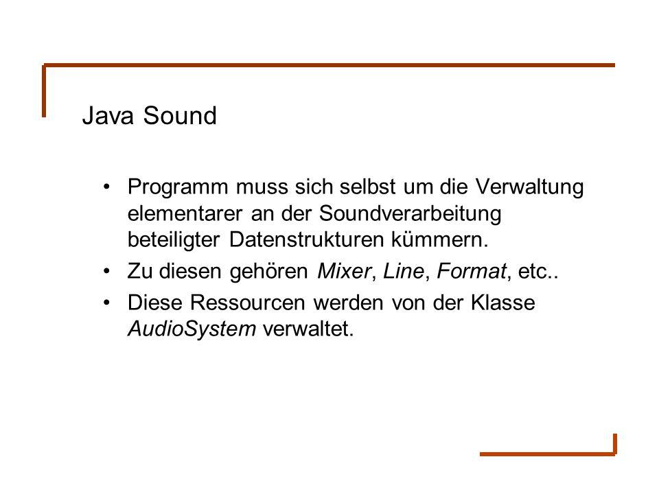 Java Sound Programm muss sich selbst um die Verwaltung elementarer an der Soundverarbeitung beteiligter Datenstrukturen kümmern. Zu diesen gehören Mix