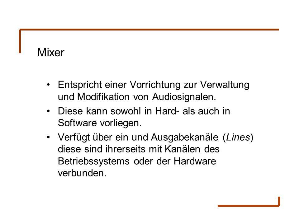Mixer Entspricht einer Vorrichtung zur Verwaltung und Modifikation von Audiosignalen. Diese kann sowohl in Hard- als auch in Software vorliegen. Verfü