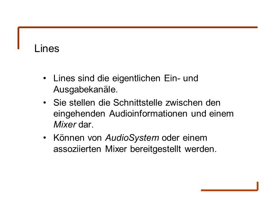 Lines Lines sind die eigentlichen Ein- und Ausgabekanäle. Sie stellen die Schnittstelle zwischen den eingehenden Audioinformationen und einem Mixer da