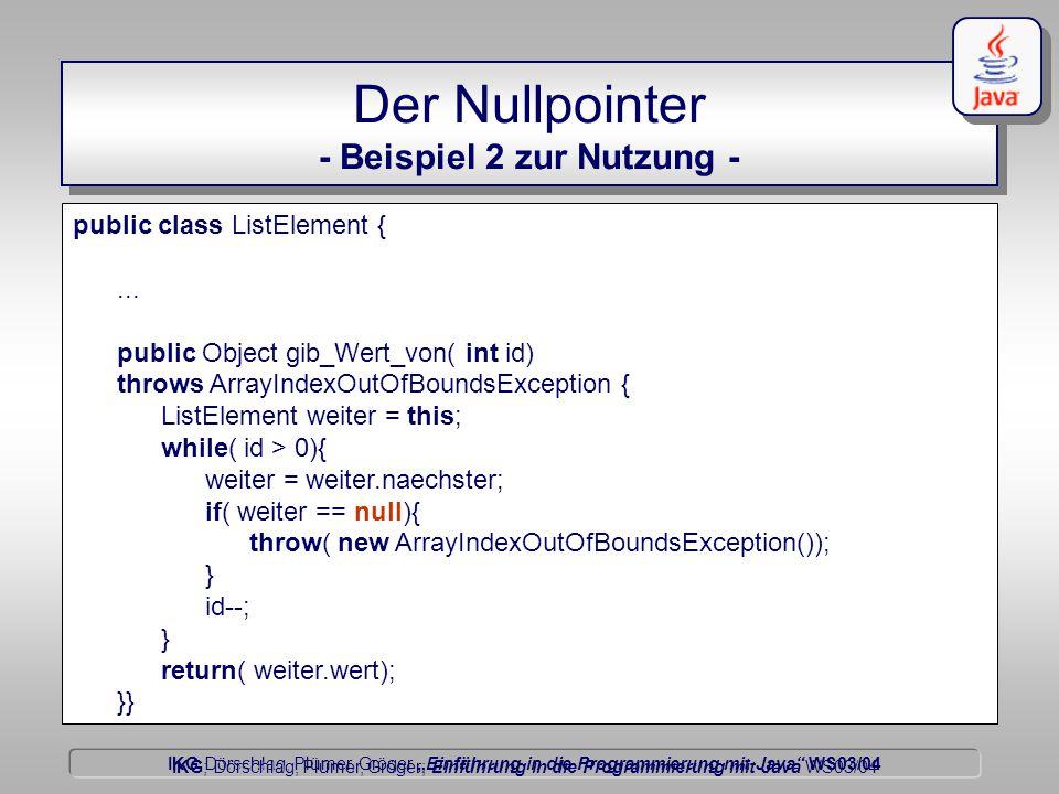 """IKG Dörschlag, Plümer, Gröger """"Einführung in die Programmierung mit Java WS03/04 Dörschlag IKG; Dörschlag, Plümer, Gröger; Einführung in die Programmierung mit Java WS03/04 Der Nullpointer - Beispiel 2 zur Nutzung - public class ListElement {..."""