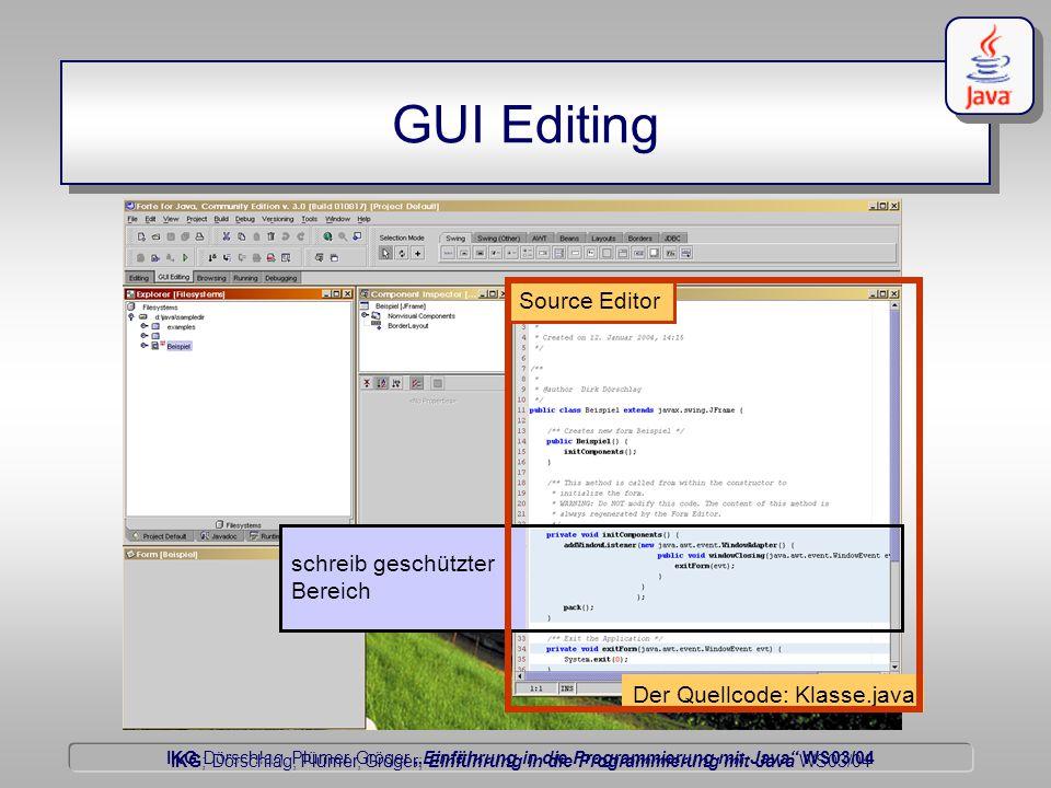 """IKG Dörschlag, Plümer, Gröger """"Einführung in die Programmierung mit Java WS03/04 Dörschlag IKG; Dörschlag, Plümer, Gröger; Einführung in die Programmierung mit Java WS03/04 GUI Editing Source Editor Der Quellcode: Klasse.java schreib geschützter Bereich"""