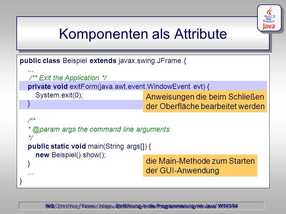"""IKG Dörschlag, Plümer, Gröger """"Einführung in die Programmierung mit Java WS03/04 Dörschlag IKG; Dörschlag, Plümer, Gröger; Einführung in die Programmierung mit Java WS03/04 Komponenten als Attribute public class Beispiel extends javax.swing.JFrame {..."""