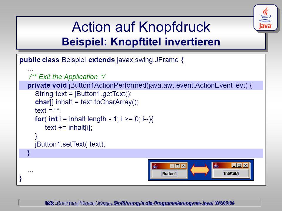 """IKG Dörschlag, Plümer, Gröger """"Einführung in die Programmierung mit Java WS03/04 Dörschlag IKG; Dörschlag, Plümer, Gröger; Einführung in die Programmierung mit Java WS03/04 public class Beispiel extends javax.swing.JFrame {..."""