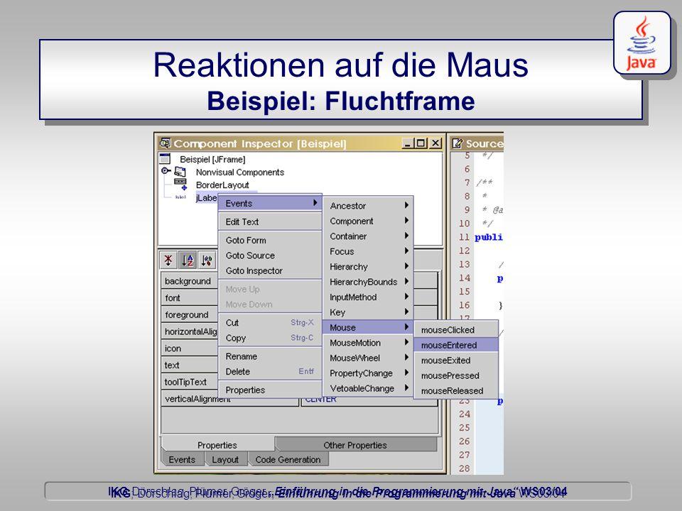 """IKG Dörschlag, Plümer, Gröger """"Einführung in die Programmierung mit Java WS03/04 Dörschlag IKG; Dörschlag, Plümer, Gröger; Einführung in die Programmierung mit Java WS03/04 Reaktionen auf die Maus Beispiel: Fluchtframe"""