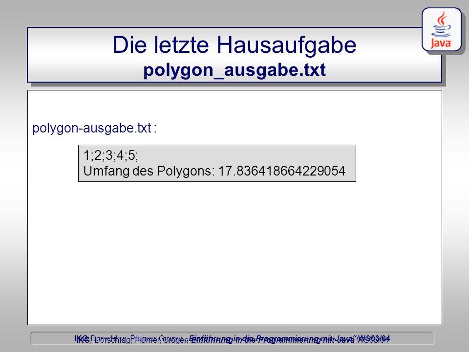 """IKG Dörschlag, Plümer, Gröger """"Einführung in die Programmierung mit Java WS03/04 Dörschlag IKG; Dörschlag, Plümer, Gröger; Einführung in die Programmierung mit Java WS03/04 Die letzte Hausaufgabe polygon_ausgabe.txt polygon-ausgabe.txt : 1;2;3;4;5; Umfang des Polygons: 17.836418664229054"""