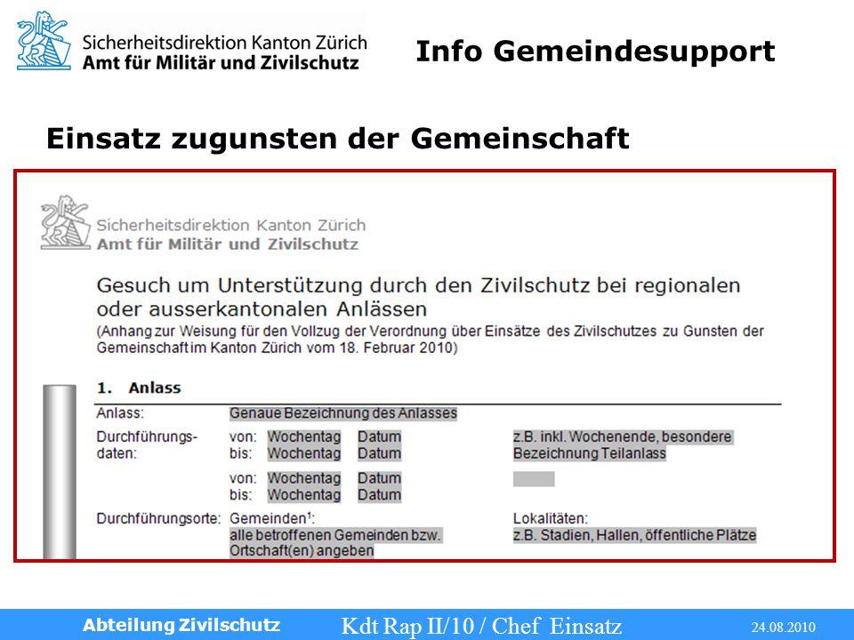 Info Gemeindesupport Kdt Rap II/10 / Chef Einsatz 24.08.2010 Abteilung Zivilschutz Einsatz zugunsten der Gemeinschaft