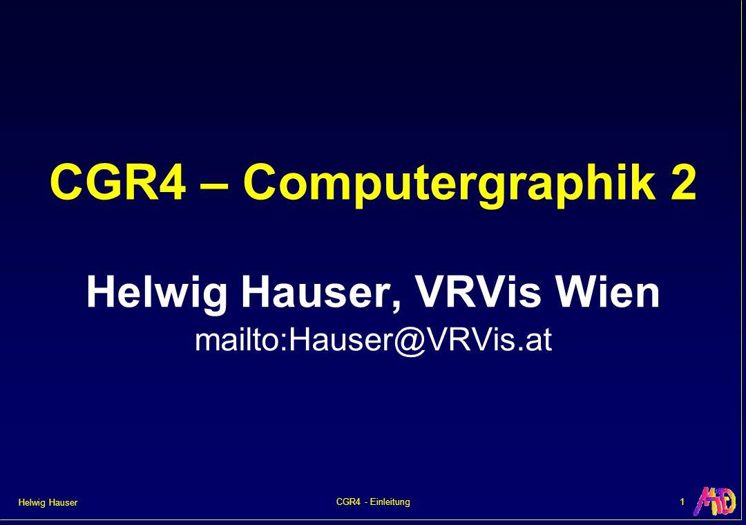 Helwig Hauser 1CGR4 - Einleitung CGR4 – Computergraphik 2 Helwig Hauser, VRVis Wien mailto:Hauser@VRVis.at