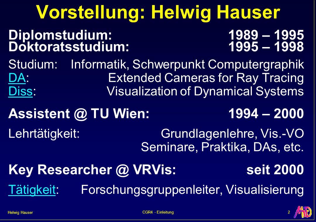 Helwig Hauser 3CGR4 - Einleitung CGR4 – Überblick CGR4 = VO (H.