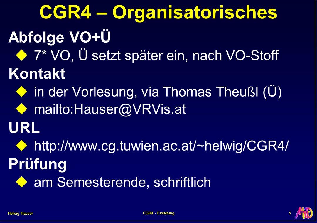 Helwig Hauser 5CGR4 - Einleitung CGR4 – Organisatorisches Abfolge VO+Ü  7* VO, Ü setzt später ein, nach VO-Stoff Kontakt  in der Vorlesung, via Thom