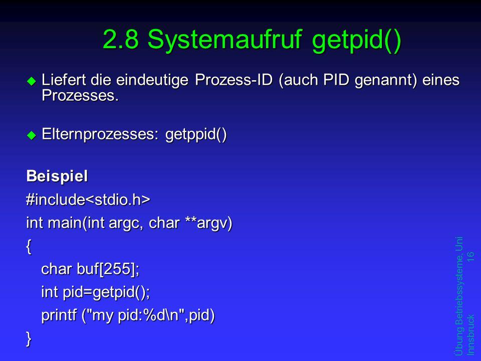 Übung Betriebssysteme, Uni Innsbruck 16 u Liefert die eindeutige Prozess-ID (auch PID genannt) eines Prozesses.