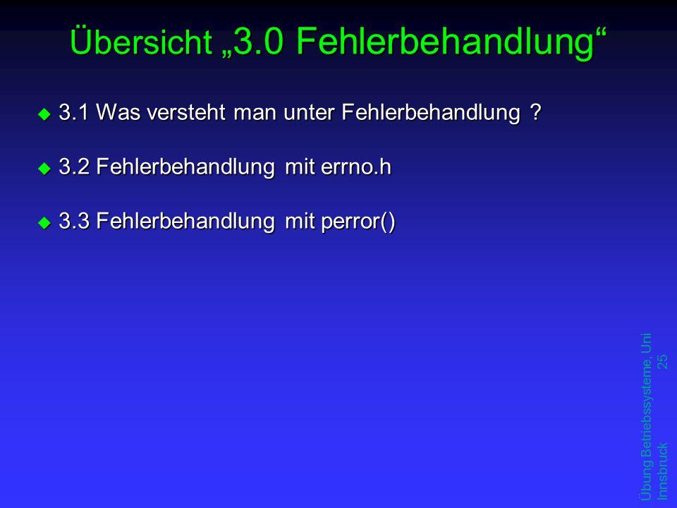 """Übung Betriebssysteme, Uni Innsbruck 25 Übersicht """" 3.0 Fehlerbehandlung u 3.1 Was versteht man unter Fehlerbehandlung ."""
