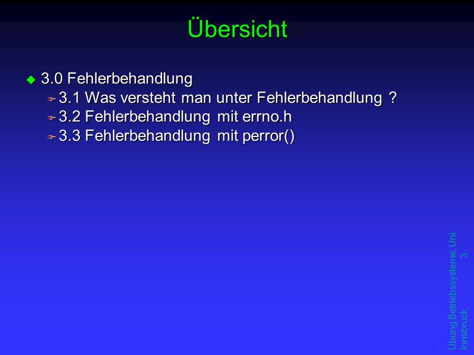 Übung Betriebssysteme, Uni Innsbruck 3 Übersicht u 3.0 Fehlerbehandlung F 3.1 Was versteht man unter Fehlerbehandlung .