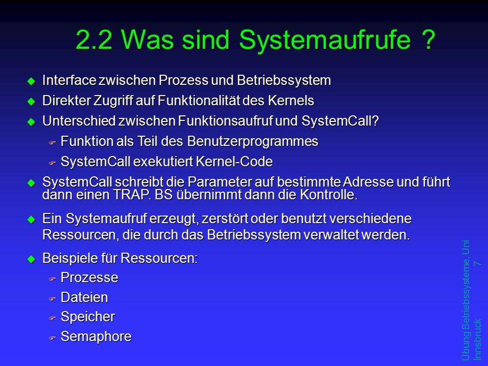 Übung Betriebssysteme, Uni Innsbruck 18 ipcs IPC status from as of Tue Feb 4 20:39:43 CET 2003 T ID KEY MODE OWNER GROUP Message Queues: q 0 0x3c340863 -Rrw--w--w- root root q 1 0x3e340863 --rw-r--r-- root root Shared Memory: m 1300 0xd29cf630 --rw-r----- oracle dba m 1203 0x73746174 --rw-rw-rw- daq cms Semaphores: s 1 0x41365ad3 --ra-ra-ra- root root s 2 0x01090522 --ra-r--r-- root root s 17694720x89a5cac4 --ra-r----- oracle dba ipcrm -m 1300:löscht Shared Memory mit der ID 1300 ipcrm -M 0xd29cf630: löscht Shared Memory mit dem KEY 0xd29cf630 ipcrm -s 1769472: löscht Semaphor mit der ID 1769472 ipcrm -S 0x89a5cac4:löscht Semaphor mit dem KEY 0x89a5cac4 ipcrm -q 0: löscht Message Queue mit der ID 0 2.9 Systemaufruf ipcrm / ipcs
