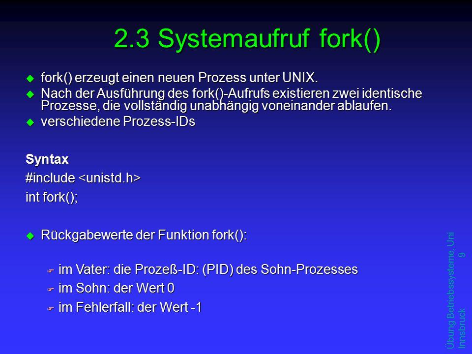 9 u fork() erzeugt einen neuen Prozess unter UNIX.