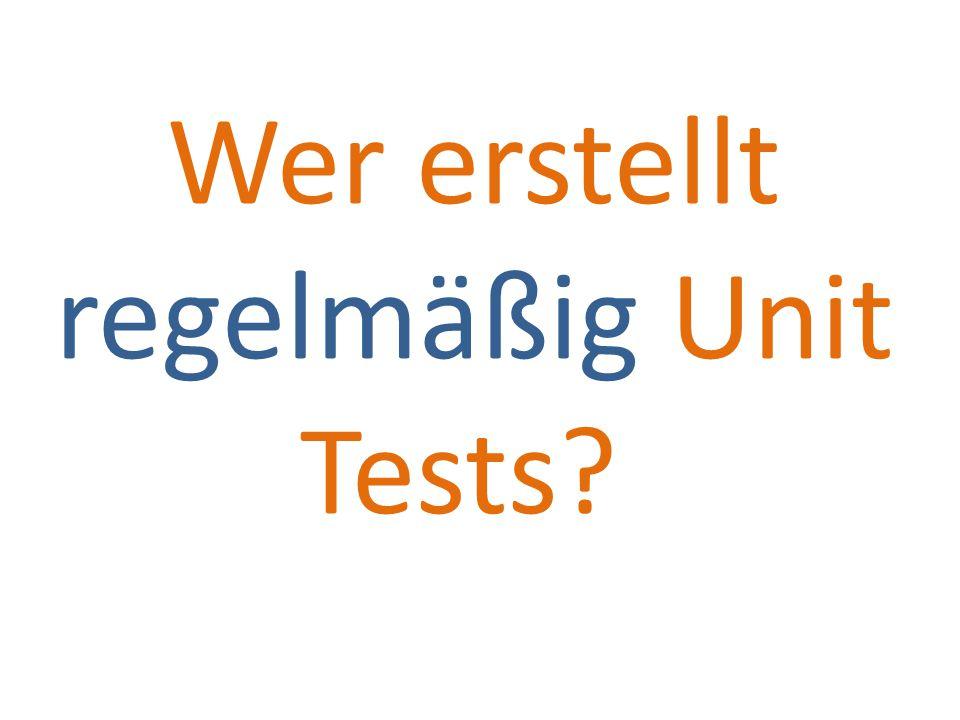 Wer erstellt regelmäßig Unit Tests?