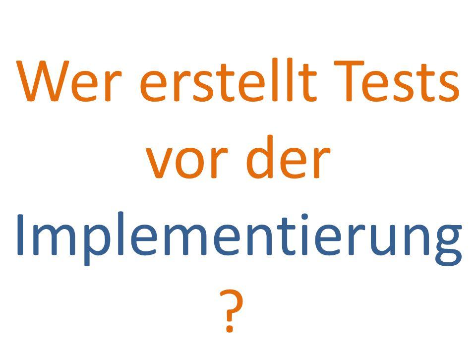 Wer erstellt Tests vor der Implementierung ?