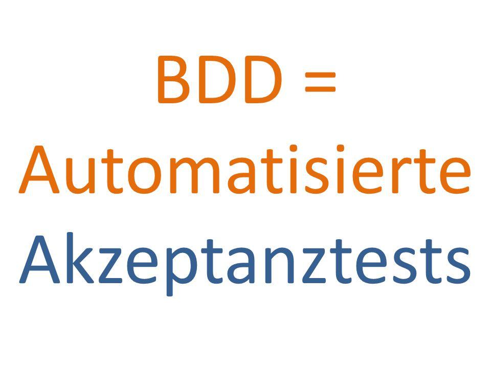 BDD = Automatisierte Akzeptanztests