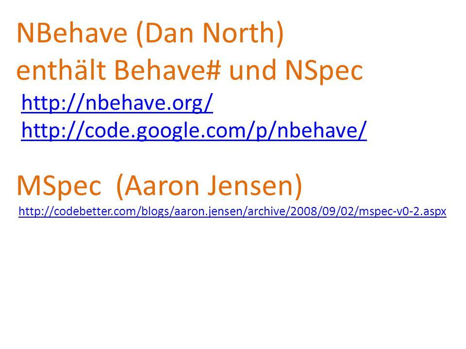 NBehave (Dan North) enthält Behave# und NSpec http://nbehave.org/ http://code.google.com/p/nbehave/http://nbehave.org/http://code.google.com/p/nbehave
