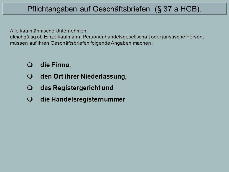  die Firma,  den Ort ihrer Niederlassung,  das Registergericht und  die Handelsregisternummer Pflichtangaben auf Geschäftsbriefen (§ 37 a HGB). Al