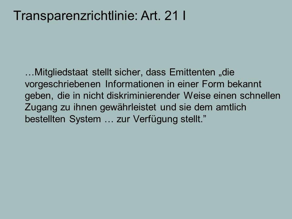 """Transparenzrichtlinie: Art. 21 I …Mitgliedstaat stellt sicher, dass Emittenten """"die vorgeschriebenen Informationen in einer Form bekannt geben, die in"""