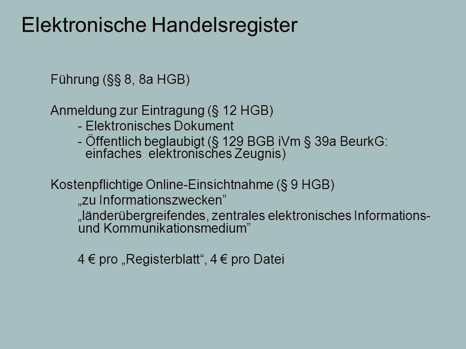Elektronische Handelsregister Führung (§§ 8, 8a HGB) Anmeldung zur Eintragung (§ 12 HGB) - Elektronisches Dokument - Öffentlich beglaubigt (§ 129 BGB