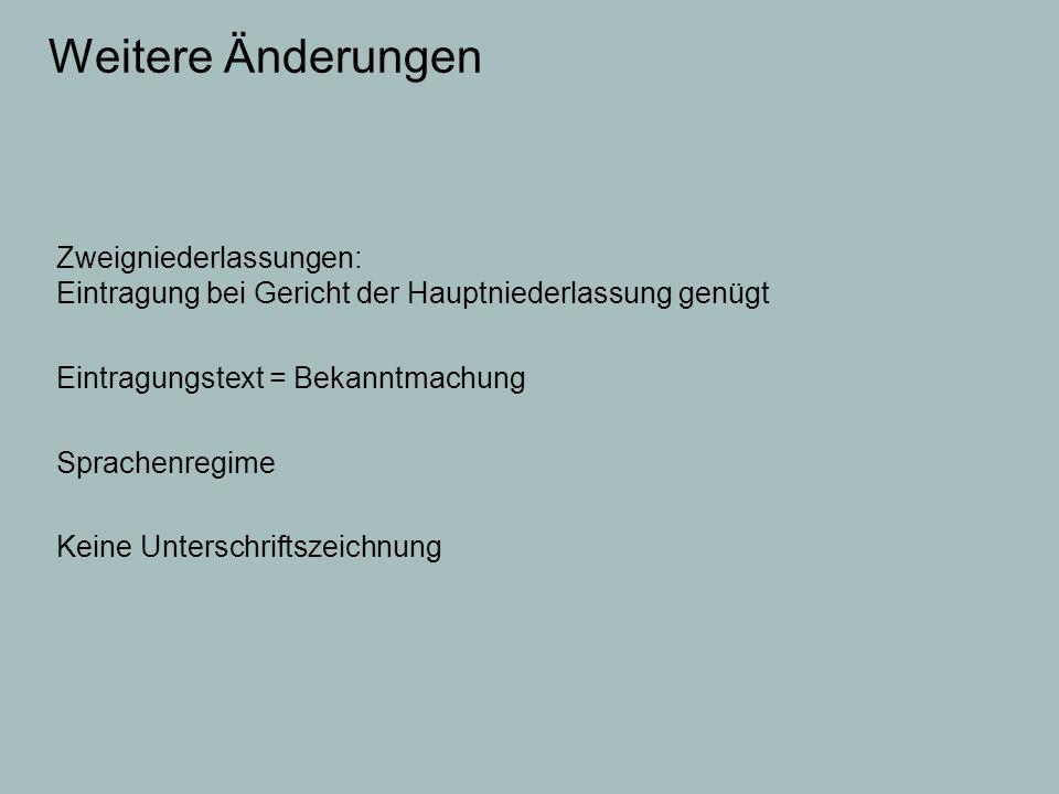 Weitere Änderungen Zweigniederlassungen: Eintragung bei Gericht der Hauptniederlassung genügt Eintragungstext = Bekanntmachung Sprachenregime Keine Un