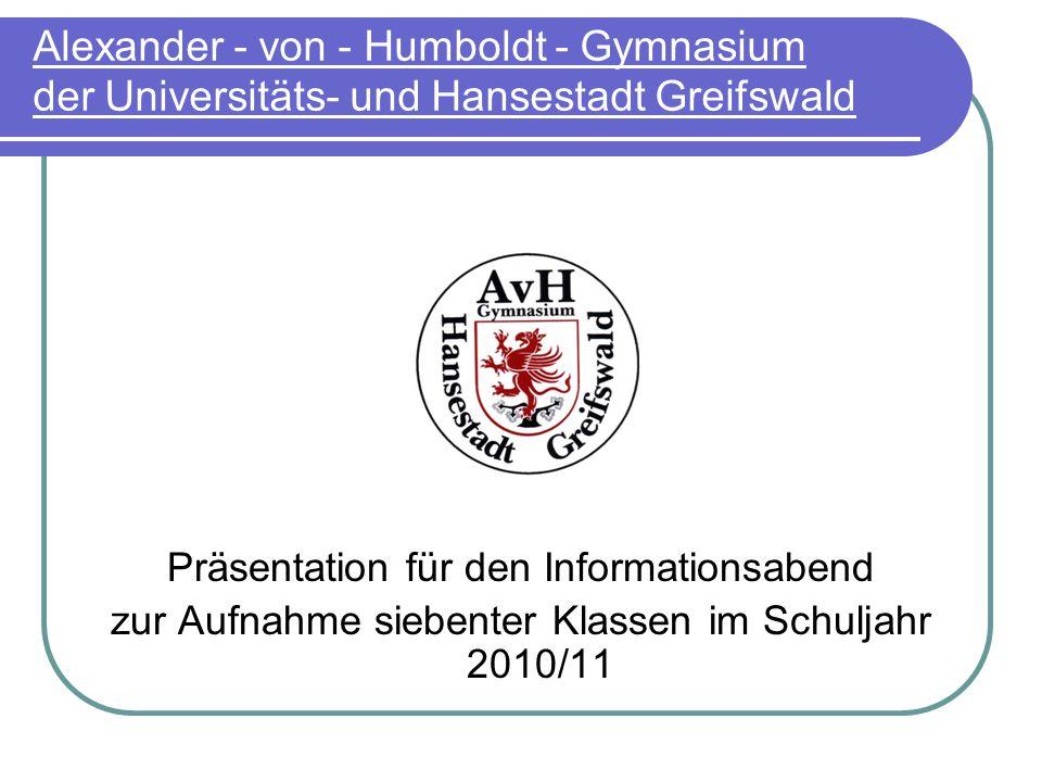 Alexander - von - Humboldt - Gymnasium der Universitäts- und Hansestadt Greifswald Präsentation für den Informationsabend zur Aufnahme siebenter Klassen im Schuljahr 2010/11