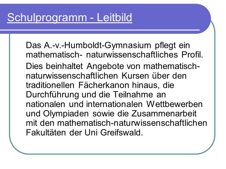 Schulprogramm - Leitbild Das A.-v.-Humboldt-Gymnasium bekennt sich zu einer Weiterentwicklung der Unterrichts- und Lernkultur, die sich am Schüler orientiert.