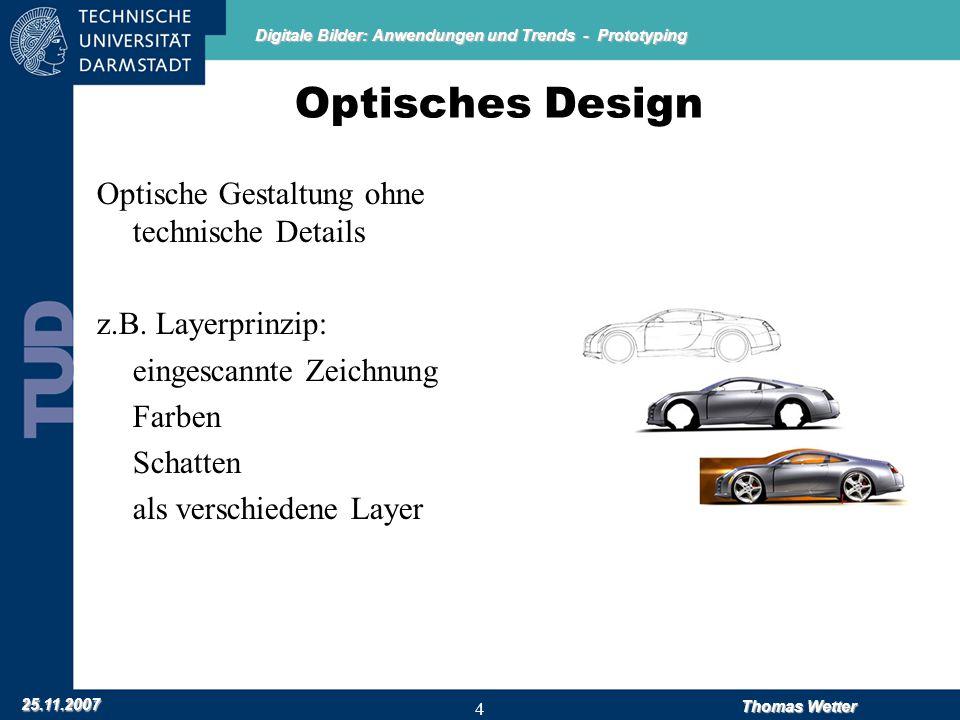 Digitale Bilder: Anwendungen und Trends - Prototyping 25.11.2007 Thomas Wetter 5 Werkzeuge CAD –AutoCAD –Allplan –ArchiCAD Optisches Design –Amapi –Adobe Photoshop CS3 Extended