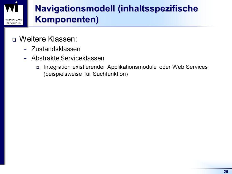 26 WIRTSCHAFTS INFORMATIK Navigationsmodell (inhaltsspezifische Komponenten)  Weitere Klassen:  Zustandsklassen  Abstrakte Serviceklassen  Integra