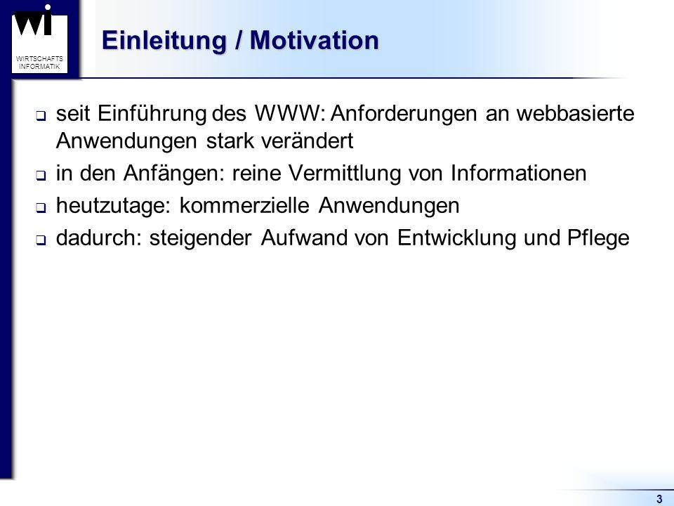 3 WIRTSCHAFTS INFORMATIK Einleitung / Motivation  seit Einführung des WWW: Anforderungen an webbasierte Anwendungen stark verändert  in den Anfängen
