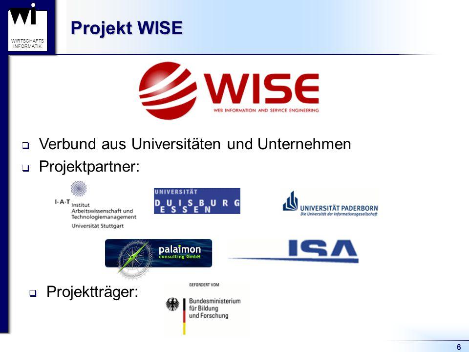6 WIRTSCHAFTS INFORMATIK Projekt WISE  Verbund aus Universitäten und Unternehmen  Projektpartner:  Projektträger: