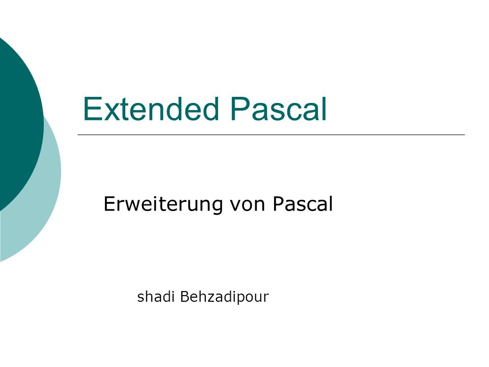 Extended Pascal Erweiterung von Pascal shadi Behzadipour shadi Shadi behzadipour