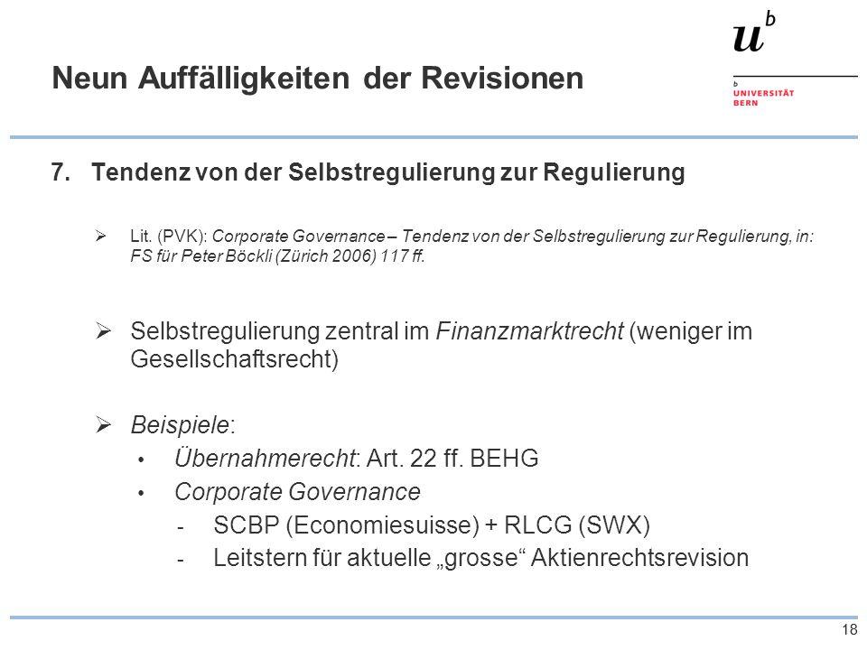18 Neun Auffälligkeiten der Revisionen 7.Tendenz von der Selbstregulierung zur Regulierung  Lit.