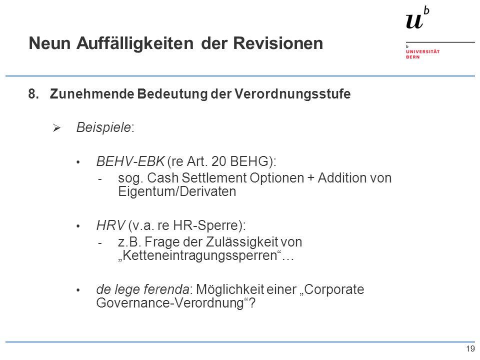 19 Neun Auffälligkeiten der Revisionen 8.Zunehmende Bedeutung der Verordnungsstufe  Beispiele: BEHV-EBK (re Art.