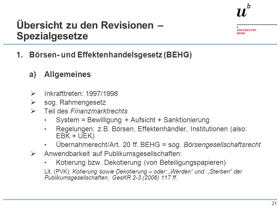 21 Übersicht zu den Revisionen – Spezialgesetze 1.Börsen- und Effektenhandelsgesetz (BEHG) a)Allgemeines  Inkrafttreten: 1997/1998  sog.