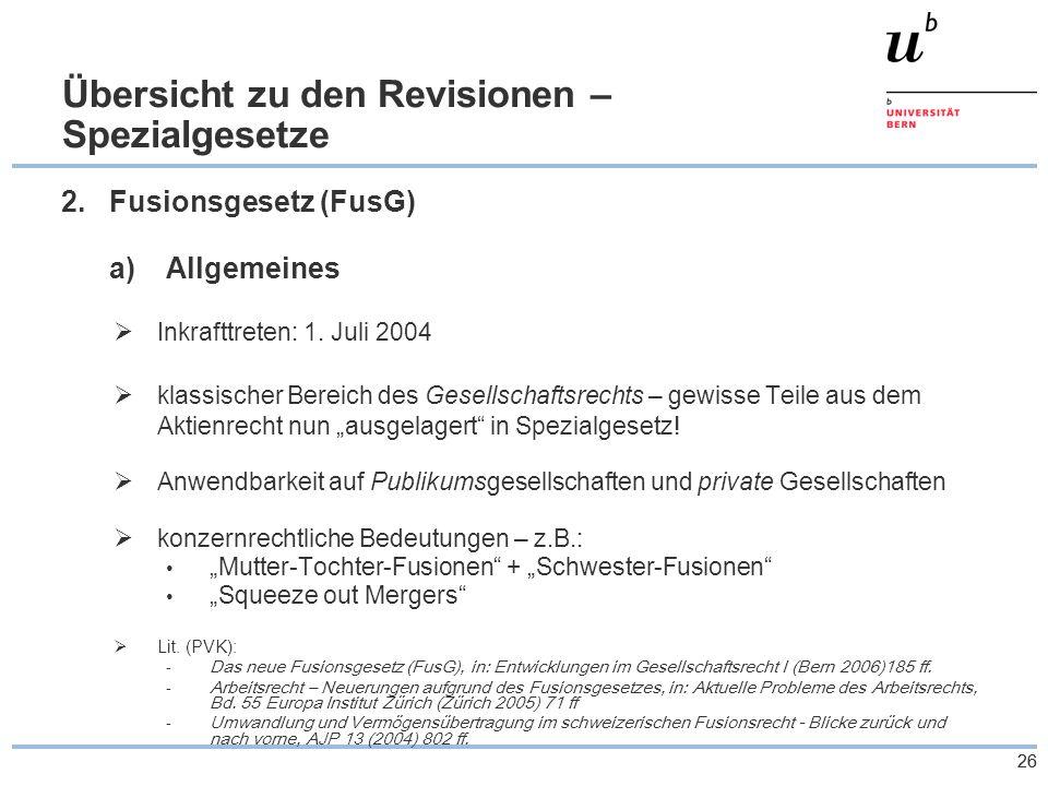 26 Übersicht zu den Revisionen – Spezialgesetze 2.Fusionsgesetz (FusG) a)Allgemeines  Inkrafttreten: 1.