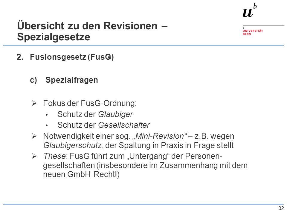 32 Übersicht zu den Revisionen – Spezialgesetze 2.Fusionsgesetz (FusG) c)Spezialfragen  Fokus der FusG-Ordnung: Schutz der Gläubiger Schutz der Gesellschafter  Notwendigkeit einer sog.