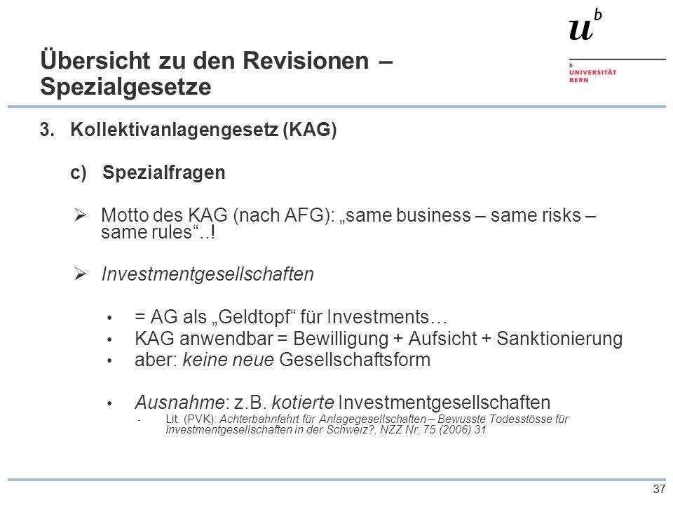 """37 Übersicht zu den Revisionen – Spezialgesetze 3.Kollektivanlagengesetz (KAG) c) Spezialfragen  Motto des KAG (nach AFG): """"same business – same risks – same rules ..."""