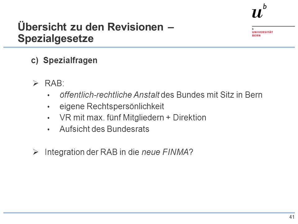 41 Übersicht zu den Revisionen – Spezialgesetze c) Spezialfragen  RAB: öffentlich-rechtliche Anstalt des Bundes mit Sitz in Bern eigene Rechtspersönlichkeit VR mit max.