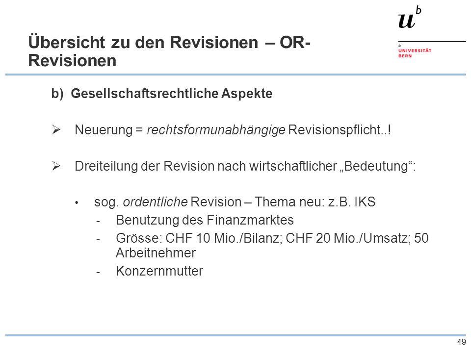 49 Übersicht zu den Revisionen – OR- Revisionen b)Gesellschaftsrechtliche Aspekte  Neuerung = rechtsformunabhängige Revisionspflicht...