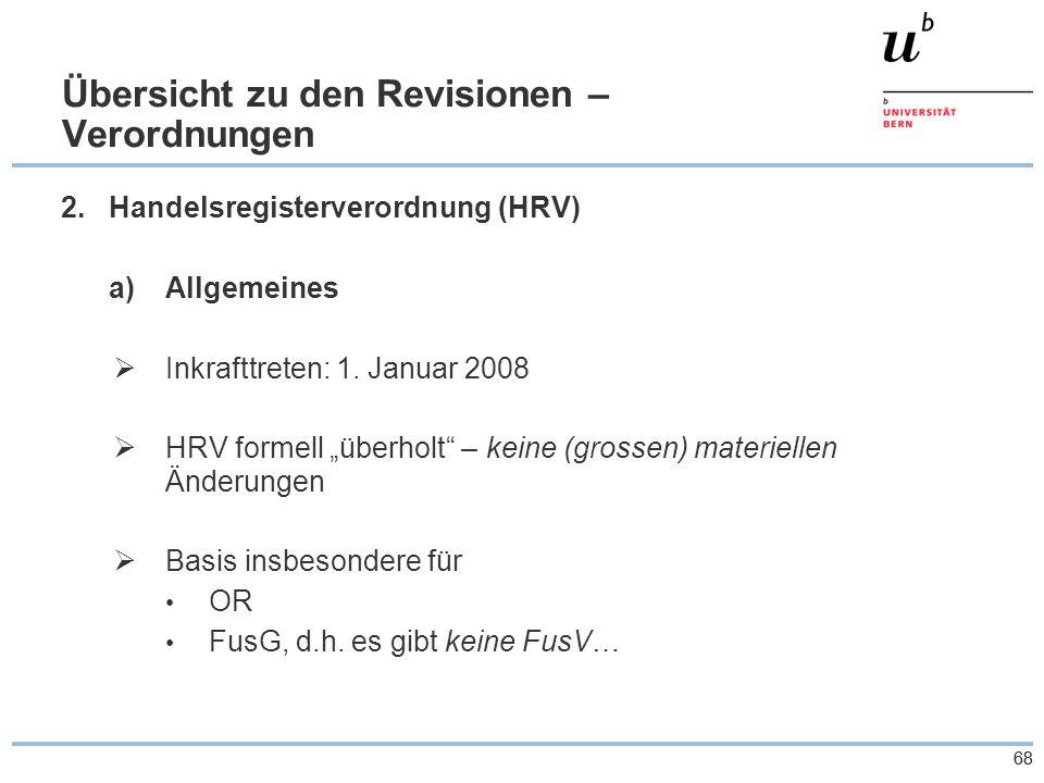 68 Übersicht zu den Revisionen – Verordnungen 2.Handelsregisterverordnung (HRV) a)Allgemeines  Inkrafttreten: 1.