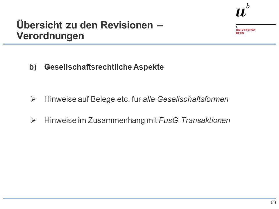 69 Übersicht zu den Revisionen – Verordnungen b)Gesellschaftsrechtliche Aspekte  Hinweise auf Belege etc.
