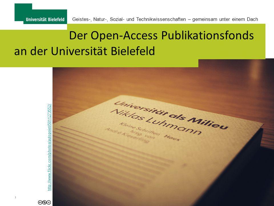 1 Der Open-Access Publikationsfonds an der Universität Bielefeld http://www.flickr.com/photos/autopoiet/5011273552/ Geistes-, Natur-, Sozial- und Technikwissenschaften – gemeinsam unter einem Dach