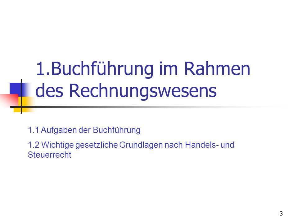 3 1.Buchführung im Rahmen des Rechnungswesens 1.1 Aufgaben der Buchführung 1.2 Wichtige gesetzliche Grundlagen nach Handels- und Steuerrecht